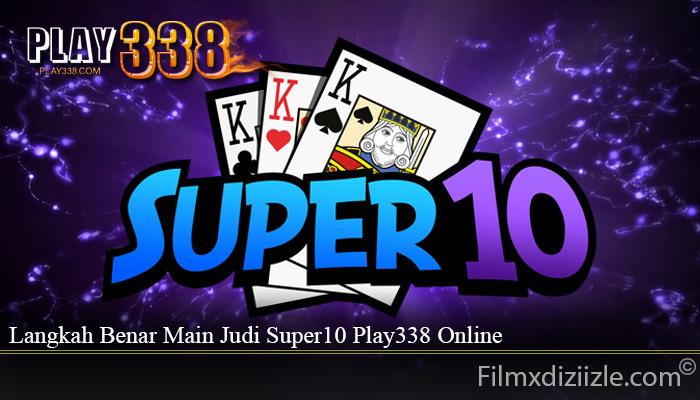 Langkah Benar Main Judi Super10 Play338 Online