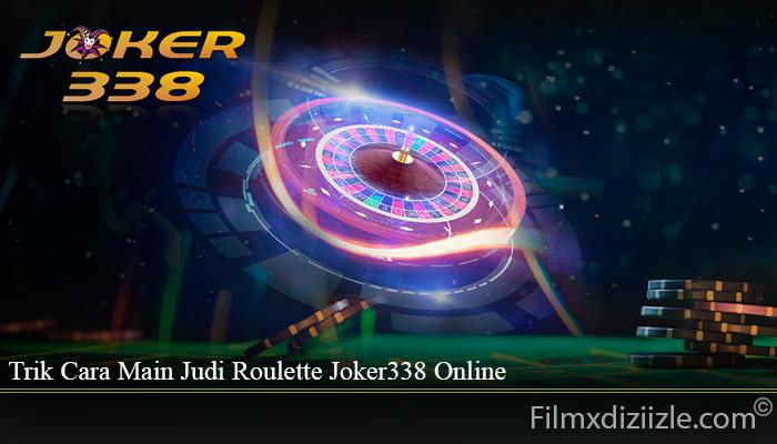 Trik Cara Main Judi Roulette Joker338 Online