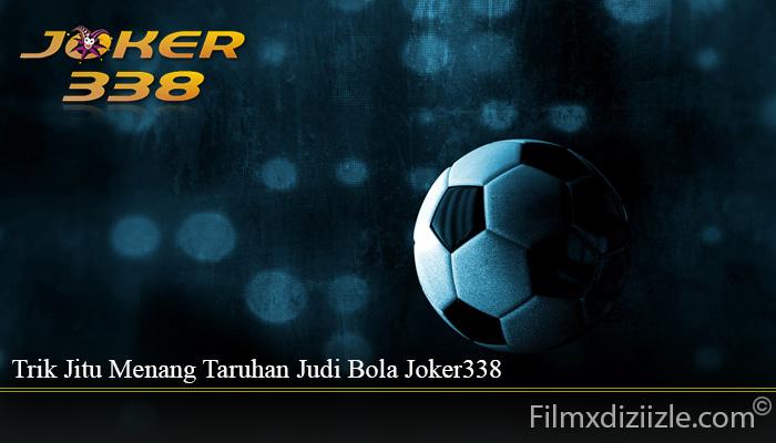 Trik Jitu Menang Taruhan Judi Bola Joker338