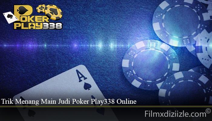 Trik Menang Main Judi Poker Play338 Online