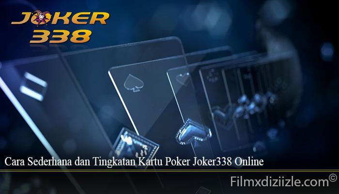 Cara Sederhana dan Tingkatan Kartu Poker Joker338 Online
