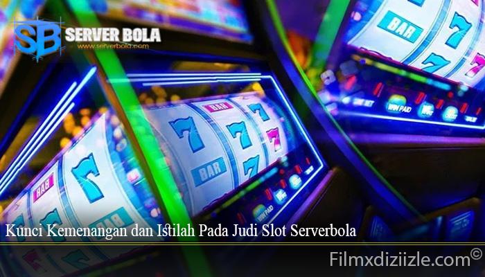Kunci Kemenangan dan Istilah Pada Judi Slot Serverbola