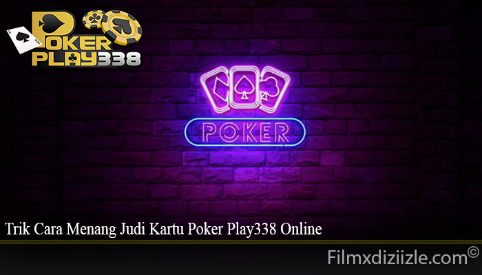 Trik Cara Menang Judi Kartu Poker Play338 Online