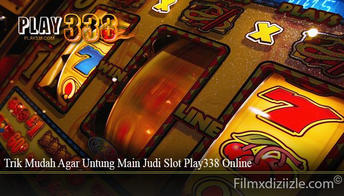 Trik Mudah Agar Untung Main Judi Slot Play338 Online
