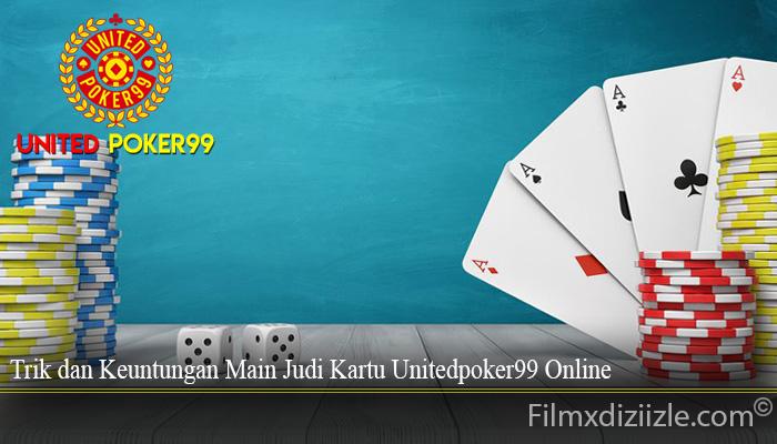 Trik dan Keuntungan Main Judi Kartu Unitedpoker99 Online
