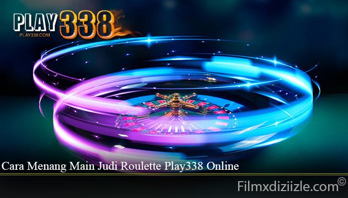 Cara Menang Main Judi Roulette Play338 Online