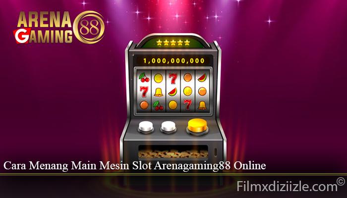 Cara Menang Main Mesin Slot Arenagaming88 Online