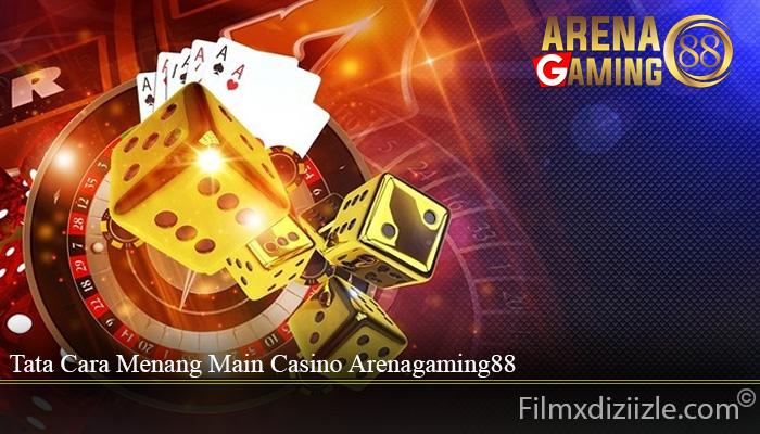 Tata Cara Menang Main Casino Arenagaming88