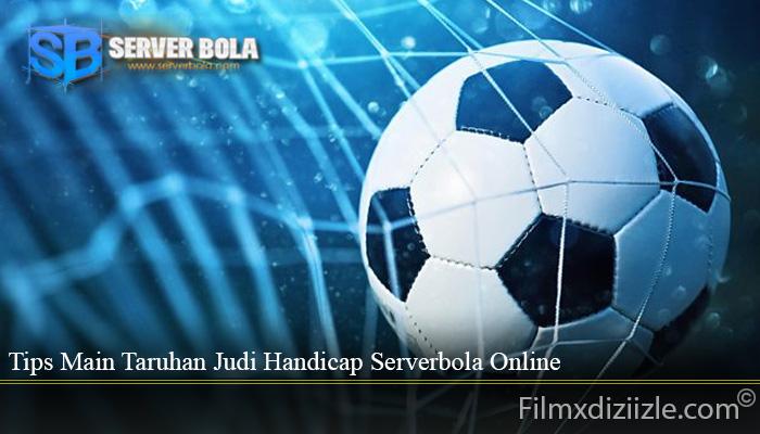 Tips Main Taruhan Judi Handicap Serverbola Online