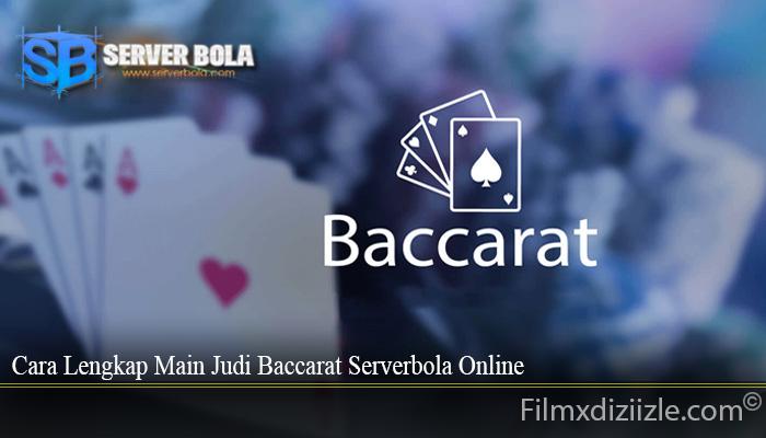 Cara Lengkap Main Judi Baccarat Serverbola Online
