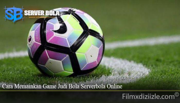 Cara Memainkan Game Judi Bola Serverbola Online