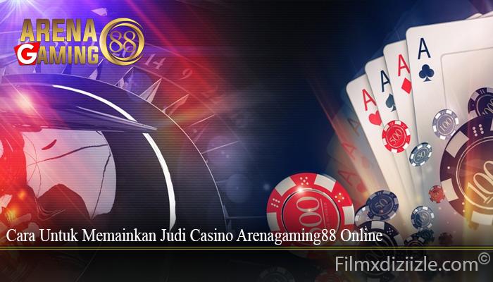 Cara Untuk Memainkan Judi Casino Arenagaming88 Online