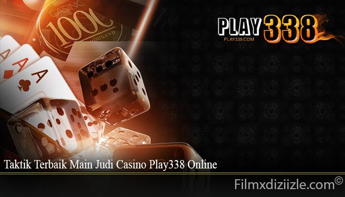 Taktik Terbaik Main Judi Casino Play338 Online