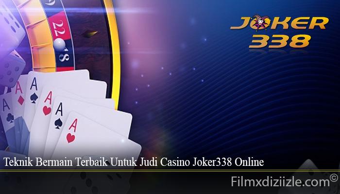 Teknik Bermain Terbaik Untuk Judi Casino Joker338 Online
