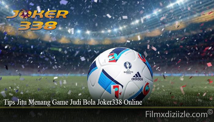 Tips Jitu Menang Game Judi Bola Joker338 Online