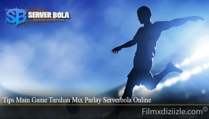 Tips Main Game Taruhan Mix Parlay Serverbola Online
